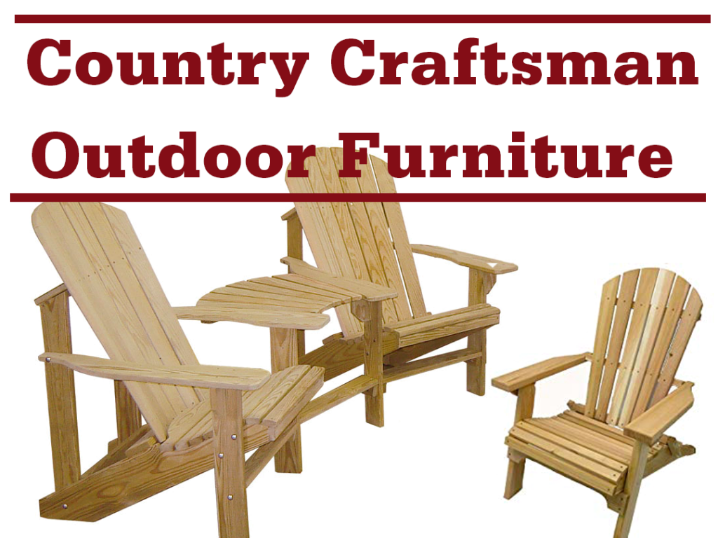 "wooden deck chairs with words ""Country Craftsman Outdoor Furniture"""